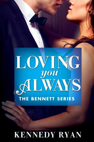 LOVING YOU ALWAYS (THE BENNETTS, BOOK #2) BY KENNEDY RYAN: BOOK REVIEW