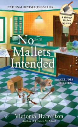 NO MALLETS INTENDED (VINTAGE KITCHEN MYSTERY, BOOK #4) BY VICTORIA HAMILTON: BOOK REVIEW