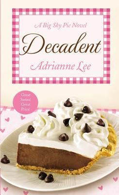 DECADENT (BIG SKY PIE, BOOK #4) BY ADRIANNE LEE: BOOK REVIEW