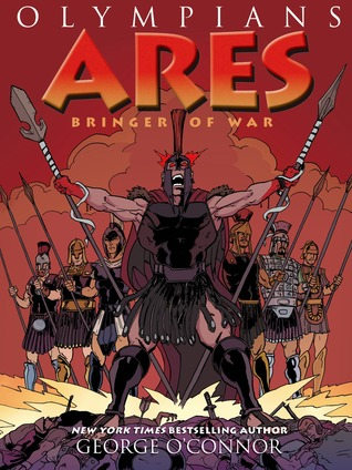 ARES: BRINGER OF WAR (OLYMPIANS, BOOK #7) BY GEORGE O'CONNOR: GRAPHIC NOVEL REVIEW