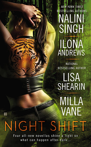 NIGHT SHIFT (INCLUDES KATE DANIELS, BOOK #6.5) BY NALINI SINGH, ILONA ANDREWS, LISA SHEARIN, AND MILLA VANE: BOOK REVIEW