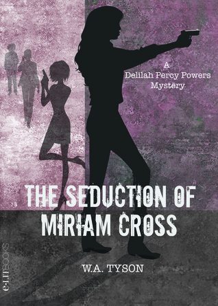 THE SEDUCTION OF MIRIAM CROSS (DELILAH PERCY POWERS MYSTERY, BOOK #1) BY WENDY TYSON: BOOK REVIEW