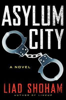 ASYLUM CITY BY LIAD SHOHAM: BOOK REVIEW