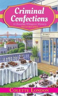 CRIMINAL CONFECTIONS (CHOCOLATE WHISPERER MYSTERY, BOOK #1) BY COLETTE LONDON: BOOK REVIEW