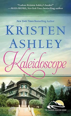 KALEIDOSCOPE (COLORADO MOUNTAIN, BOOK #6) BY KRISTEN ASHLEY: BOOK REVIEW