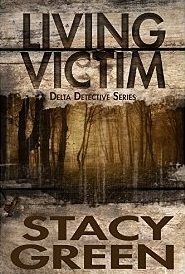 LIVING VICTIM (DELTA DETECTIVES, BOOK #1) BY STACY GREEN: BOOK REVIEW