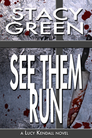 SEE THEM RUN (LUCY KENDALL, BOOK #2) BY STACY GREEN: BOOK REVIEW