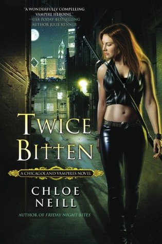TWICE BITTEN (CHICAGOLAND VAMPIRES, BOOK #3) BY CHLOE NEILL: BOOK REVIEW