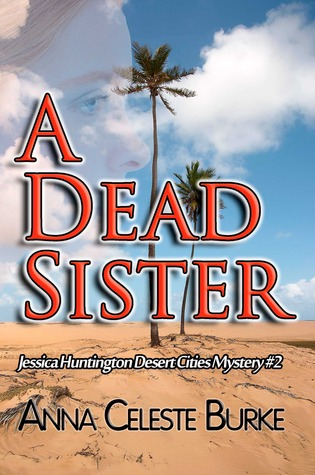 A DEAD SISTER (JESSICA HUNTINGTON DESERT CITIES MYSTERY, BOOK #2) BY ANNA CELESTE BURKE: BOOK REVIEW