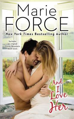 AND I LOVE HER (GREEN MOUNTAIN, BOOK #4) BY MARIE FORCE: BOOK REVIEW