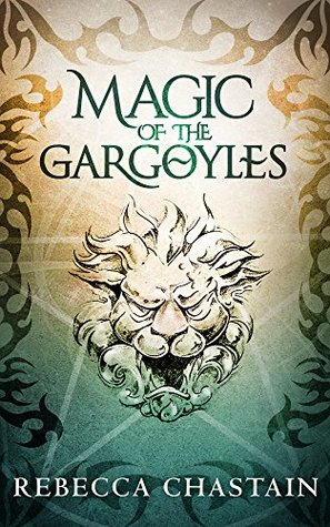 MAGIC OF THE GARGOYLES BY REBECCA CHASTAIN: BOOK REVIEW