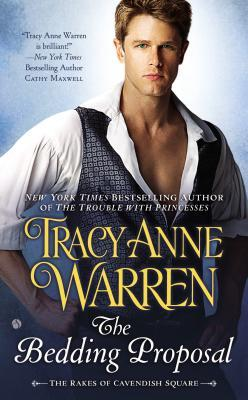 THE BEDDING PROPOSAL (THE RAKES OF CAVENDISH SQUARE, BOOK #1) BY TRACY ANNE WARREN: BOOK REVIEW