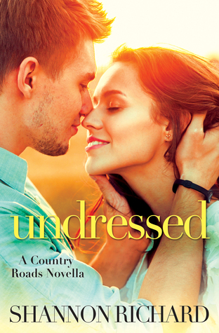 UNDRESSED (COUNTRY ROADS, BOOK #4.5) BY SHANNON RICHARD: BOOK REVIEW