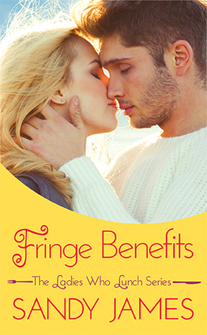FRINGE BENEFITS (THE LADIES WHO LUNCH, BOOK #4) BY SANDY JAMES: BOOK REVIEW