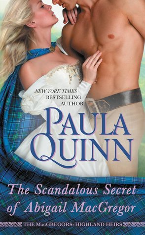 THE SCANDALOUS SECRET OF ABIGAIL MACGREGOR (THE MACGREGORS: HIGHLAND HEIRS, BOOK #3) BY PAUL A QUINN: BOOK REVIEW