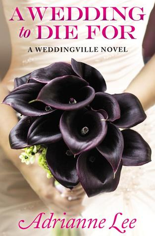 A WEDDING TO DIE FOR (WEDDINGVILLE, BOOK #1) BY ADRIANNE LEE: BOOK REVIEW