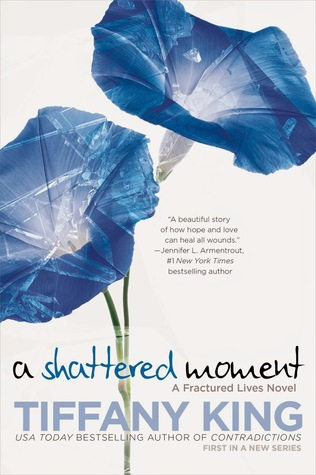 A SHATTERED MOMENT (FRACTURED LIVES BOOK #1) BY TIFFANY KING :BOOK REVIEW