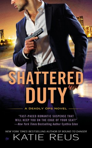SHATTERED DUTY (DEADLY OPS, BOOK #3) BY KATIE REUS: BOOK REVIEW