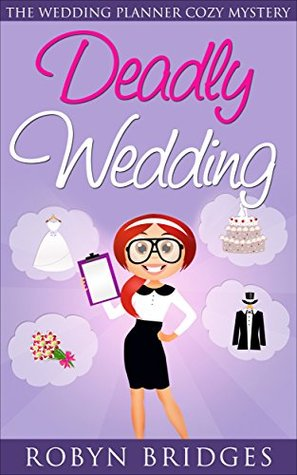 DEADLY WEDDING (THE WEDDING PLANNER COZY MYSTERY, BOOK #1) BY: ROBYN BRIDGES