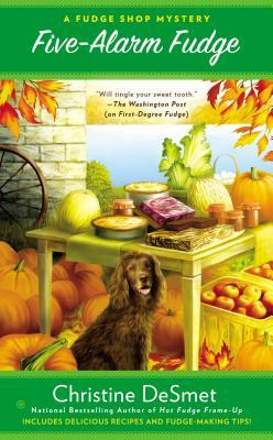 Five-Alarm Fudge: A Fudge Shop Mystery by Christine DeSmet