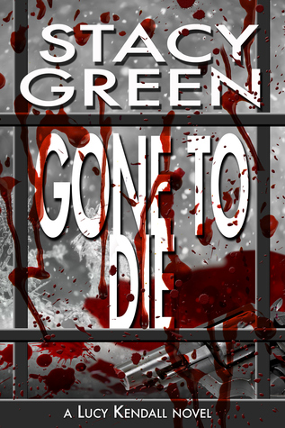 GONE TO DIE (LUCY KENDALL, BOOK #3) BY STACY GREEN: BOOK REVIEW
