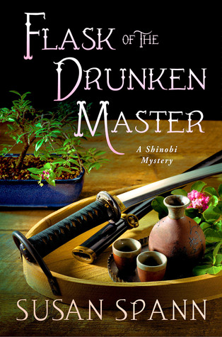 FLASK OF THE DRUNKEN MASTER (A SHINOBI MYSTERY, BOOK #3) BY SUSAN SPANN: BOOK REVIEW