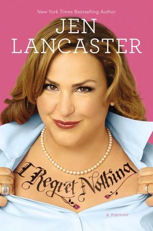 I REGRET NOTHING: A MEMOIR BY JEN LANCASTER: BOOK REVIEW