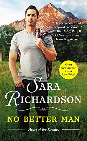 NO BETTER MAN (HEART OF THE ROCKIES SERIES, BOOK #1) BY SARA RICHARDSON: BOOK REVIEW