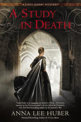 A STUDY IN DEATH (A LADY DARBY MYSTERY, BOOK #4) BY ANNA LEE HUBER: BOOK REVIEW