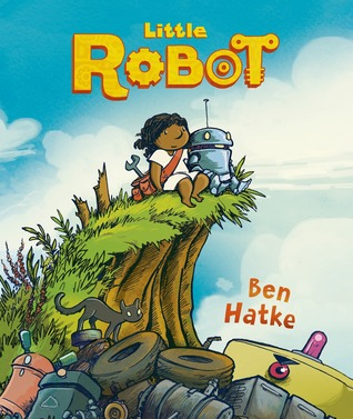 LITTLE ROBOT BY BEN HATKE: BOOK REVIEW