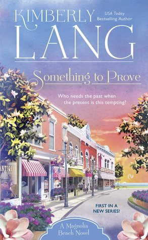 SOMETHING TO PROVE (MAGNOLIA BEACH SERIES, BOOK #1) BY KIMBERLY LANG: BOOK REVIEW