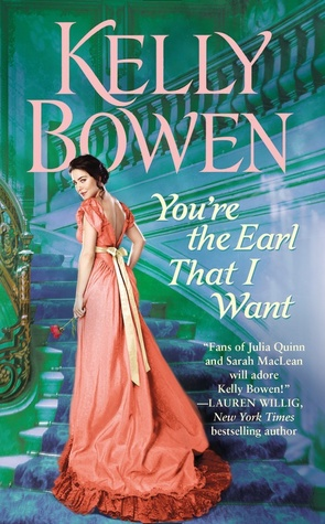 YOU'RE THE EARL THAT I WANT (THE LORDS OF WORTH, BOOK #3) BY KELLY BOWEN: BOOK REVIEW