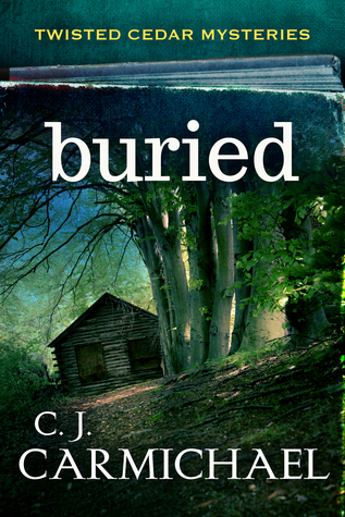 BURIED (TWISTED CEDARS MYSTERIES, BOOK #1) BY C. J. CARMICHAEL: BOOK REVIEW