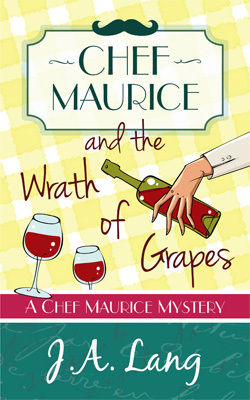 CHEF MAURICE AND THE WRATH OF GRAPES (CHEF MAURICE MYSTERIES, BOOK #2) BY J. A. LANG: BOOK REVIEW