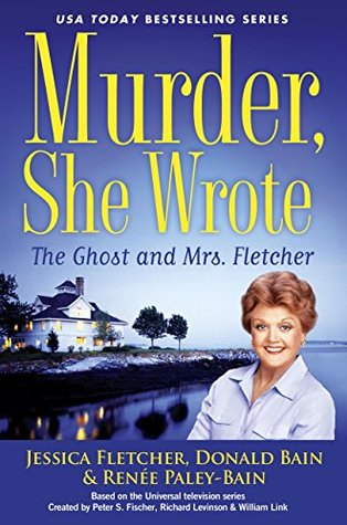 MURDER, SHE WROTE: THE GHOST AND MRS. FLETCHER (MURDER, SHE WROTE, BOOK #44) BY DONALD BAIN AND RENEE PALEY-BAIN: BOOK REVIEW