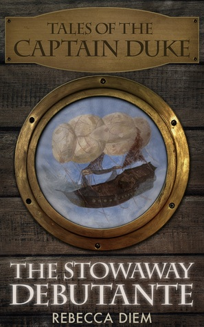 THE STOWAWAY DEBUTANTE (TALES OF THE CAPTAIN DUKE, BOOK #1) BY REBECCA DIEM: BOOK REVIEW