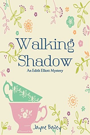 WALKING SHADOW: AMATEUR SLEUTH SERIES (EDITH ELLIOTT MYSTERY, BOOK #1) BY JAYNE BAILEY: BOOK REVIEW