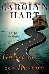 Ghost to the Rescue (A Bailey Ruth Ghost Novel- #6) By Carolyn Hart: Book Review