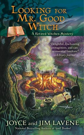 LOOKING FOR MR. GOOD WITCH (A RETIRED WITCHES MYSTERY, BOOK #2) BY JOYCE AND JIM LAVENE: BOOK REVIEW