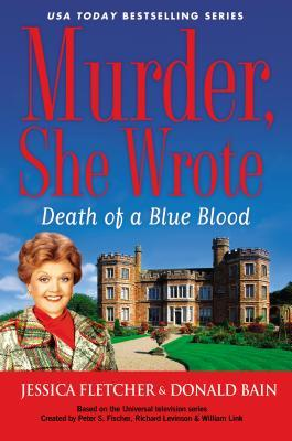 MURDER SHE WROTE: DEATH OF A BLUE BLOOD (MURDER SHE WROTE, BOOK #42) BY JESSICA FLETCHER AND DONALD BAIN: BOOK REVIEW