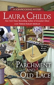 PARCHMENT AND OLD LACE (A SCRAPBOOKING MYSTERY, BOOK #13) BY LAURA CHILDS AND TERRIE MORAN: BOOK REVIEW