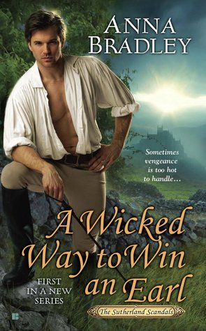 A WICKED WAY TO WIN AN EARL (SUTHERLAND SCANDALS, BOOK #1) BY ANNA BRADLEY: BOOK REVIEW