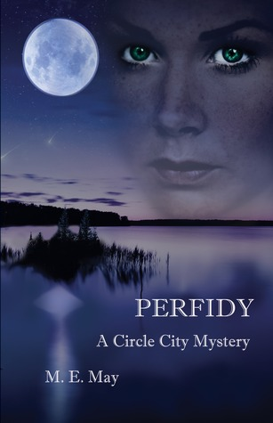 PERFIDY (A CIRCLE CITY MYSTERY#1) BY M. E. May: BOOK REVIEW