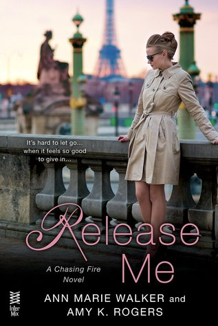 RELEASE ME (CHASING FIRE, BOOK #2) BY ANN MARIE WALKER AND AMY ROGER: BOOK REVIEW