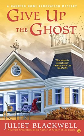 GIVE UP THE GHOST (HAUNTED HOME RENOVATION MYSTERY #6) BY JULIET BLACKWELL: BOOK REVIEW