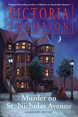 MURDER ON ST. NICHOLAS AVENUE (GASLIGHT MYSTERY, BOOK #18) BY VICTORIA THOMPSON: BOOK REVIEW