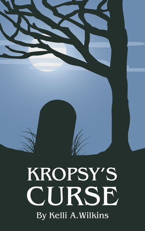 KROPSY'S CURSE BY KELLI A. WILKINS : BOOK REVIEW