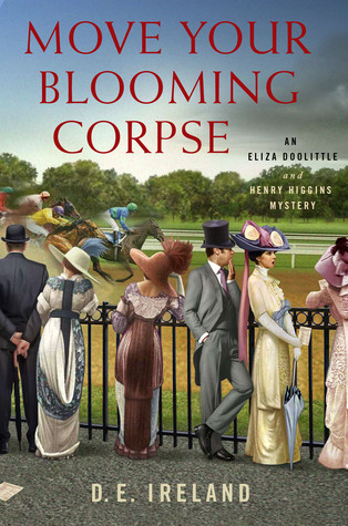 MOVE YOUR BLOOMING CORPSE (AN ELIZA DOOLITTLE AND HENRY HIGGINS MYSTERY, BOOK #2) BY D. E. IRELAND