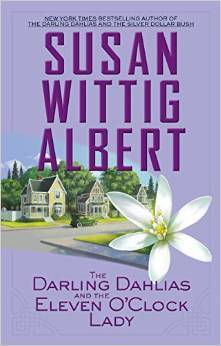 THE DARLING DAHLIAS AND THE ELEVEN O'CLOCK LADY (THE DARLING DAHLIAS, BOOK #6) BY SUSAN WITTIG ALBERT