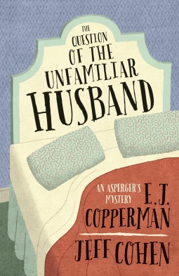 THE QUESTION OF THE UNFAMILIAR HUSBAND (AN ASPERGER'S MYSTERY, #2) BY E.J. COOPERMAN AND JEFF COHEN: BOOK REVIEW